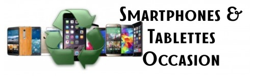 Smartphones & Tablettes Occasions Reconditionnées